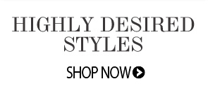 Shop Highly Desired Styles >
